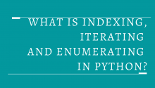 What is indexing, iterating and enumerating in python?