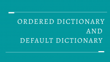 What is Ordered Dictionary and Default Dictionary in Python?